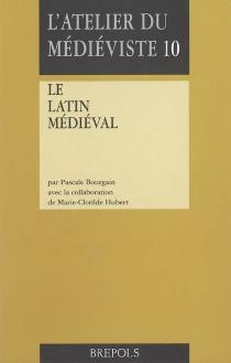 Le latin médiéval - PascaleBourgain