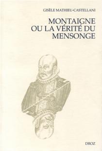 Montaigne ou La vérité du mensonge - GisèleMathieu-Castellani
