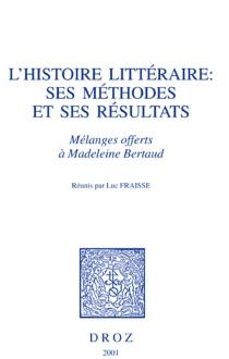 L'histoire littéraire : ses méthodes et ses résultats : mélanges offerts à Madeleine Bertaud -