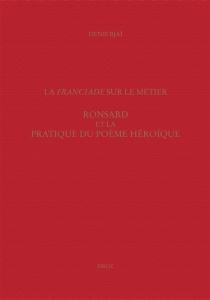 La Franciade sur le métier : Ronsard et la pratique du poème héroïque - DenisBjaï