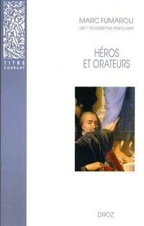 Héros et orateurs : rhétorique et dramaturgie cornéliennes - MarcFumaroli