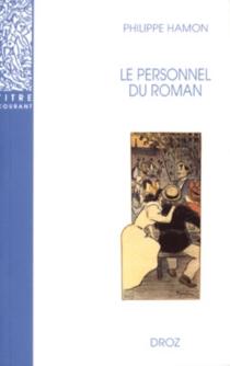 Le personnel du roman : le système des personnages dans les Rougon-Macquart d'Emile Zola - PhilippeHamon