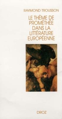 Le thème de Prométhée dans la littérature européenne - RaymondTrousson