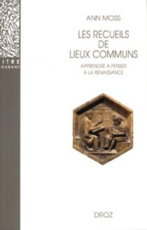 Les recueils de lieux communs : méthode pour apprendre à penser à la Renaissance - AnnMoss