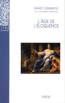 L'âge de l'éloquence : rhétorique et res literaria de la Renaissance au seuil de l'époque classique - MarcFumaroli