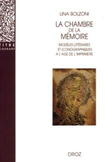 La chambre de mémoire : modèles littéraires et iconographiques à l'âge de l'imprimerie - LinaBolzoni