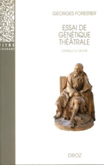 Essai de génétique théâtrale : Corneille à l'oeuvre - GeorgesForestier