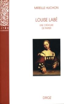 Louise Labé : une créature de papier - MireilleHuchon