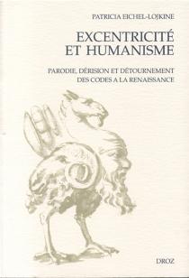 Excentricité et humanisme : parodie et détournement des codes à la Renaissance - PatriciaEichel-Lojkine