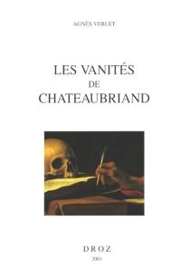 Les vanités de Chateaubriand - AgnèsVerlet