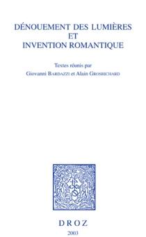Dénouement des Lumières et invention romantique : actes du colloque, Genève, 24-25 novembre 2000 -