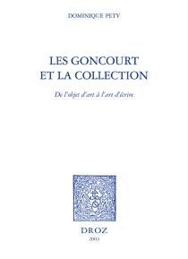 Les Goncourt et la collection : de l'objet d'art à l'art d'écrire - DominiquePety