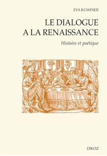 Le dialogue à la Renaissance : histoire et poétique - EvaKushner