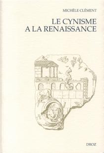 Le cynisme à la Renaissance : d'Erasme à Montaigne - MichèleClément