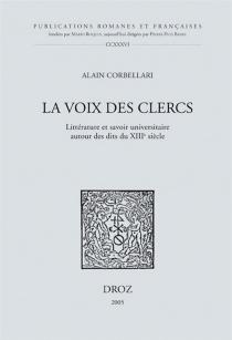 La voix des clercs : littérature et savoir universitaire autour des dits du XIIIe siècle - AlainCorbellari