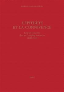 L'épithète et la connivence, écriture concertée chez les évangéliques français (1523-1534) - IsabelleGarnier-Mathez