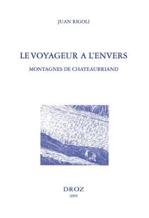 Le voyageur à l'envers : montagnes de Chateaubriand| Suivi de Voyage au mont Blanc| Suivi de Voyage au mont Vésuve -