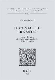 Le commerce des mots : l'usage des listes dans la littérature médiévale (XIIe-XIVe siècles) - MadeleineJeay