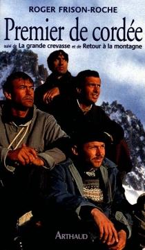 Premier de cordée| Suivi de La grande crevasse| Suivi de Retour à la montagne - RogerFrison-Roche