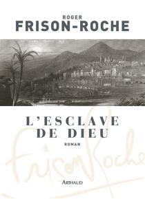 L'esclave de Dieu - RogerFrison-Roche
