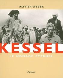 Kessel, le nomade éternel - OlivierWeber