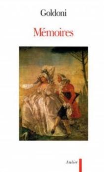 Mémoires : pour servir à l'histoire de sa vie et à celle de son théâtre - CarloGoldoni
