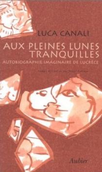 Aux pleines lunes tranquilles : autobiographie imaginaire de Lucrèce - LucaCanali