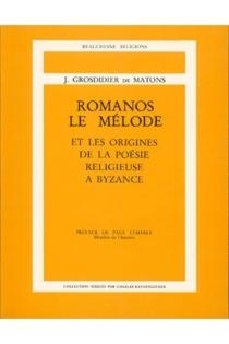 Romanos le Mélode et les origines de la poésie religieuse à Byzance - JoséGrosdidier de Matons