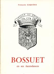 Bossuet et ses ascendances - FrançoisGaquère