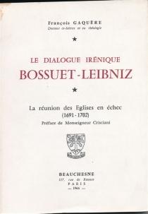 Bossuet-Leibniz : La réunion des églises en échec (1691-1702) - FrançoisGaquère