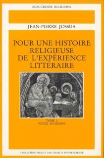 Pour une histoire religieuse de l'expérience littéraire - Jean-PierreJossua