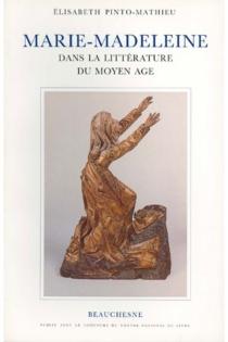 Marie-Madeleine dans la littérature du Moyen Age - ElisabethPinto-Mathieu