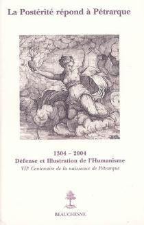 La postérité répond à Pétrarque : sept siècles de fortune pétrarquienne en France : actes du colloque tenu à l'Hôtel de Sade et à l'Université d'Avignon et des pays du Vaucluse les 22, 23, 24 janvier 2004 -