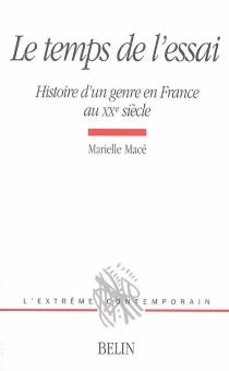 Le temps de l'essai : histoire d'un genre en France au XXe siècle - MarielleMacé