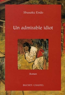 Un admirable idiot - Shusaku Endo