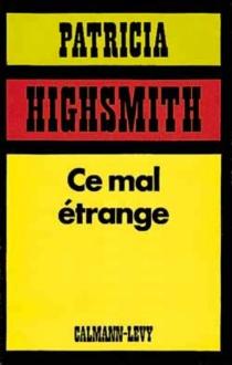 Ce mal étrange - PatriciaHighsmith