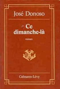 Ce dimanche-là - JoséDonoso