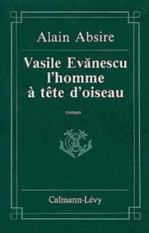 Vasile Evanescu, l'homme à la tête d'oiseau - AlainAbsire