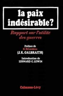La Paix indésirable ? : Rapport sur l'utilité des guerres - John KennethGalbraith