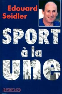 Sport à la une : 35 ans de journalisme - ÉdouardSeidler
