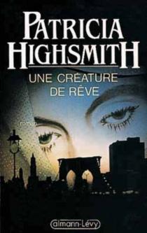 Une Créature de rêve - PatriciaHighsmith