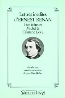 Lettres inédites d'Ernest Renan à ses éditeurs Michel et Calmann Lévy - ErnestRenan
