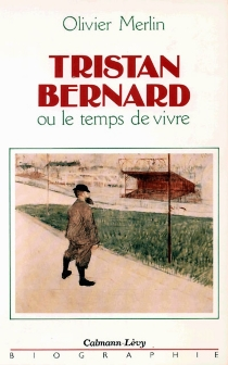 Tristan Bernard ou Le temps de vivre - OlivierMerlin