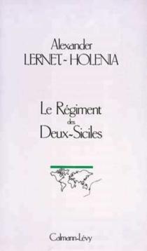 Le régiment des Deux-Siciles - AlexanderLernet-Holenia