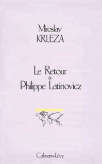 Le retour de Philippe Latinovicz - MiroslavKrleza