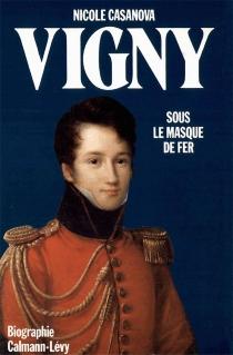 Alfred de Vigny : sous le masque de fer - NicoleCasanova