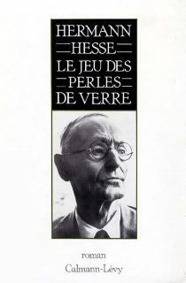 Le jeu des perles de verre : essai de biographie du Magister Ludi Joseph Valet accompagné de ses écrits posthumes - HermannHesse