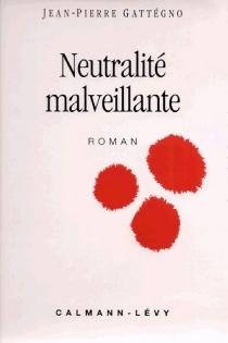 Neutralité malveillante - Jean-PierreGattegno