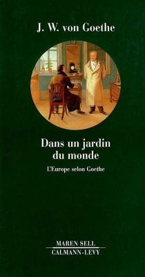 Dans un jardin du monde : l'Europe selon Goethe - Johann Wolfgang vonGoethe
