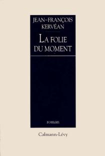La Folie du moment - Jean-FrançoisKervéan